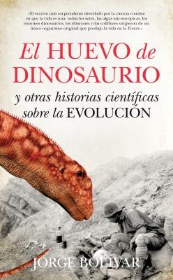 El huevo de dinosaurio y otras historias cient�ficas sobre la Evoluci�n