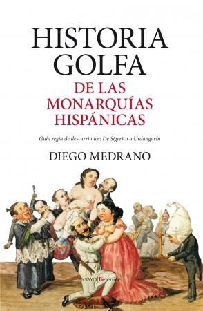 Portada del libro Historia golfa de las monarquías hispánicas
