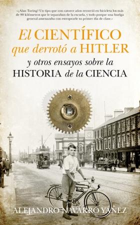 Portada del libro El científico que derrotó a Hitler y otros ensayos sobre la historia de la Ciencia