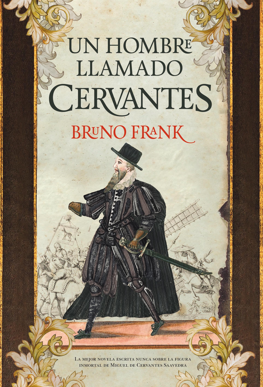 Varado En La Llanura Un Hombre Llamado Cervantes De Bruno Frank