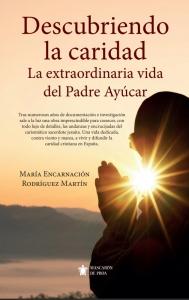Descubriendo la caridad. La extraordinaria vida del Padre Ayúcar