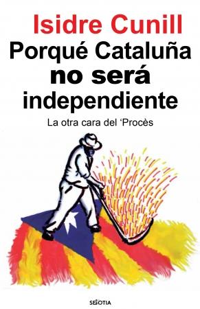 Portada del libro El porqué Cataluña no será independiente
