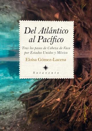 Portada del libro Del Atlántico al Pacífico: Tras los pasos de Cabeza de Vaca por Estados Unidos y México