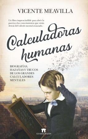 Portada del libro Calculadoras humanas: Biografías, hazañas y trucos de los grandes calculadores mentales