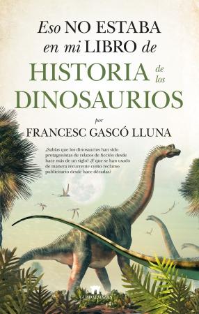 Portada del libro Eso no estaba en mi libro de Historia de los Dinosaurios