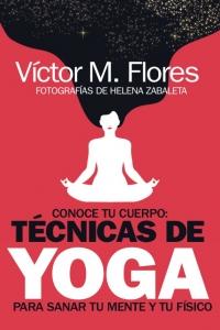Conoce tu cuerpo: técnicas de yoga para sanar tu mente y tu físico