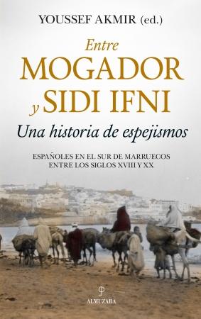 Portada del libro Entre Mogador y Sidi Ifni. Una historia de espejismos
