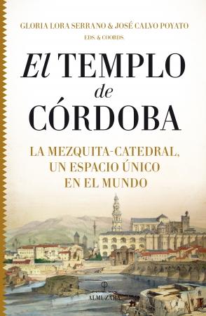 Portada del libro El Templo de Córdoba. La Mezquita-Catedral, un espacio único en el mundo