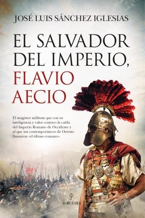 Portada del libro El salvador del Imperio, Flavio Aecio