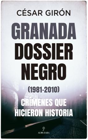 Portada del libro Granada: dossier negro (1981-2010). Crímenes que hicieron historia