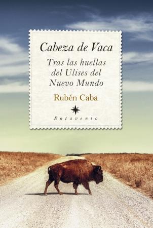 Portada del libro Cabeza de Vaca. Tras las huellas del Ulises del Nuevo Mundo