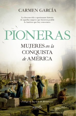 Portada del libro Pioneras. Mujeres en la conquista de América