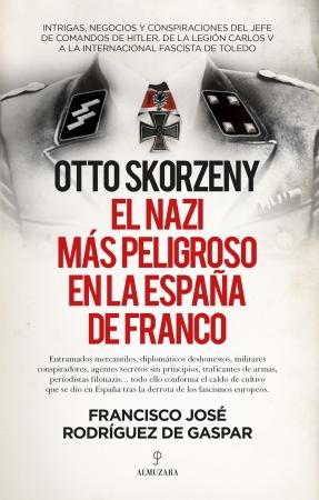 Otto Skorzeny. el nazi más peligroso en la España de Franco