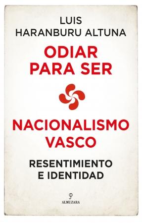 Portada del libro Odiar para ser. Nacionalismo vasco