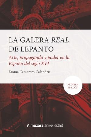 Portada del libro La Galera Real de Lepanto: Arte, propaganda y poder en la España del SXVI