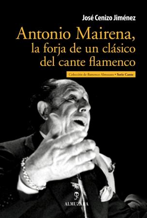 Portada del libro Antonio Mairena, la forja de un clásico del cante flamenco