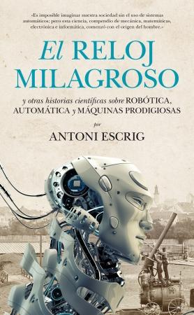 Portada del libro El reloj milagroso y otras historias científicas sobre robótica, automática y máquinas prodigiosas