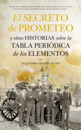 Portada del libro El secreto de Prometeo y otras historias sobre la Tabla Periódica de los Elementos