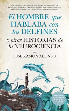 Portada del libro El hombre que hablaba con los delfines y otras historias de la neurociencia